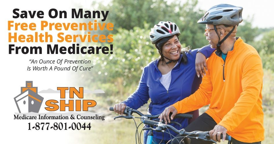 Save on many free preventive health services from Medicare. Call TN SHIP at 1-877-801-0044 for more information.