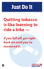 Quitting tobacco is like learning to ride a bike. If you fall off, get right back on until you've mastered it.